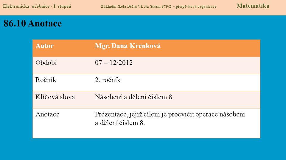 AutorMgr. Dana Krenková Období07 – 12/2012 Ročník2. ročník Klíčová slovaNásobení a dělení číslem 8 AnotacePrezentace, jejíž cílem je procvičit operace