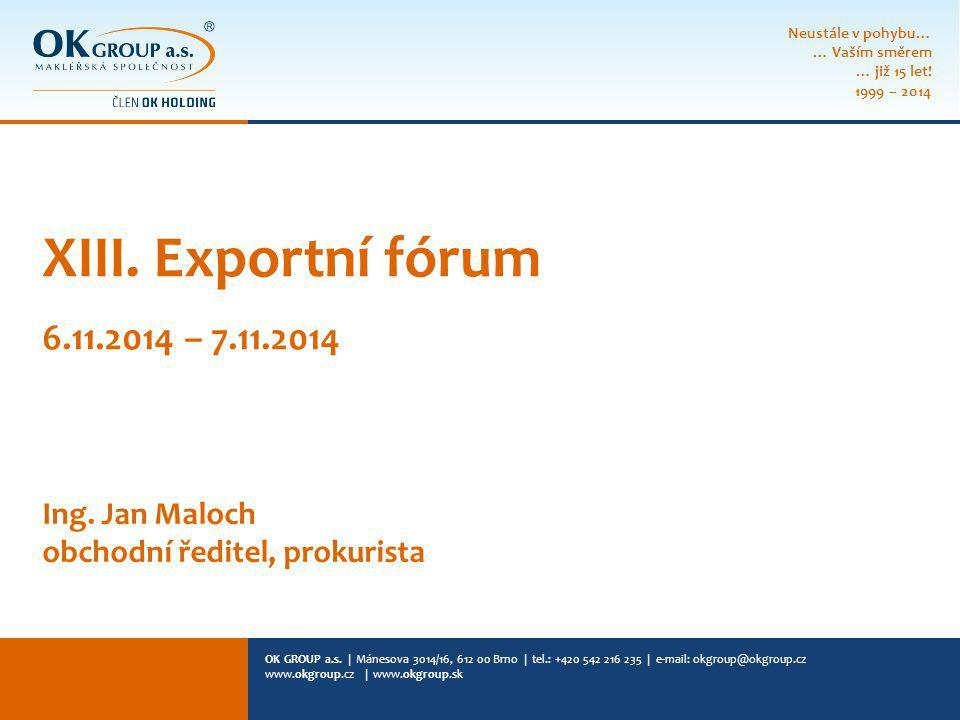 OK GROUP a.s. | Mánesova 3014/16, 612 00 Brno | tel.: +420 542 216 235 | e-mail: okgroup@okgroup.cz www.okgroup.cz | www.okgroup.sk XIII. Exportní fór