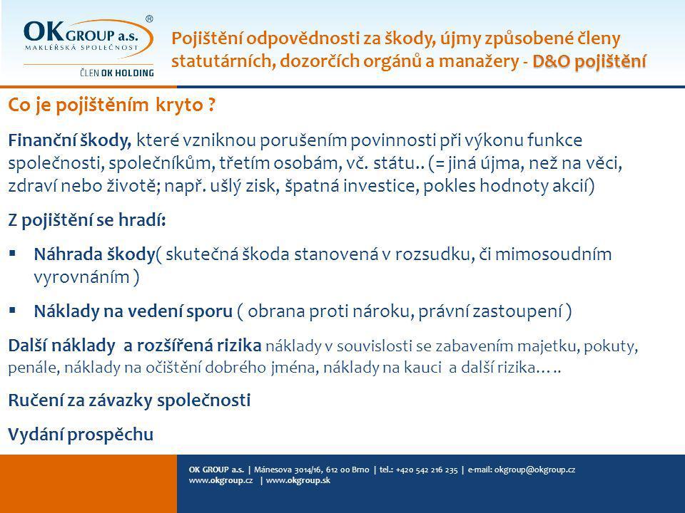 OK GROUP a.s. | Mánesova 3014/16, 612 00 Brno | tel.: +420 542 216 235 | e-mail: okgroup@okgroup.cz www.okgroup.cz | www.okgroup.sk Co je pojištěním k