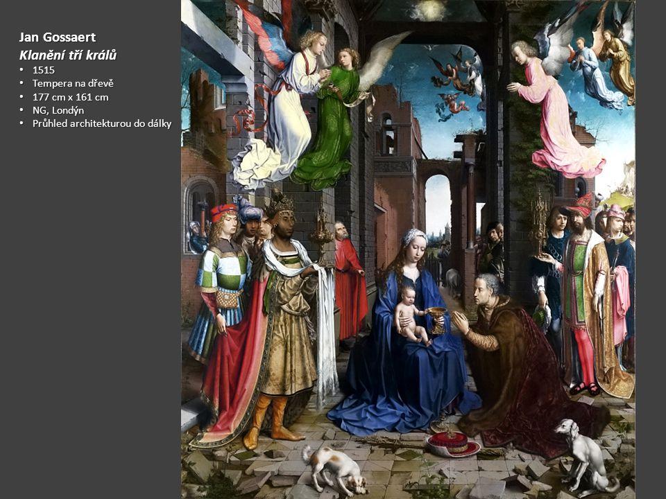 Jan Gossaert Klanění tří králů 1515 1515 Tempera na dřevě Tempera na dřevě 177 cm x 161 cm 177 cm x 161 cm NG, Londýn NG, Londýn Průhled architekturou