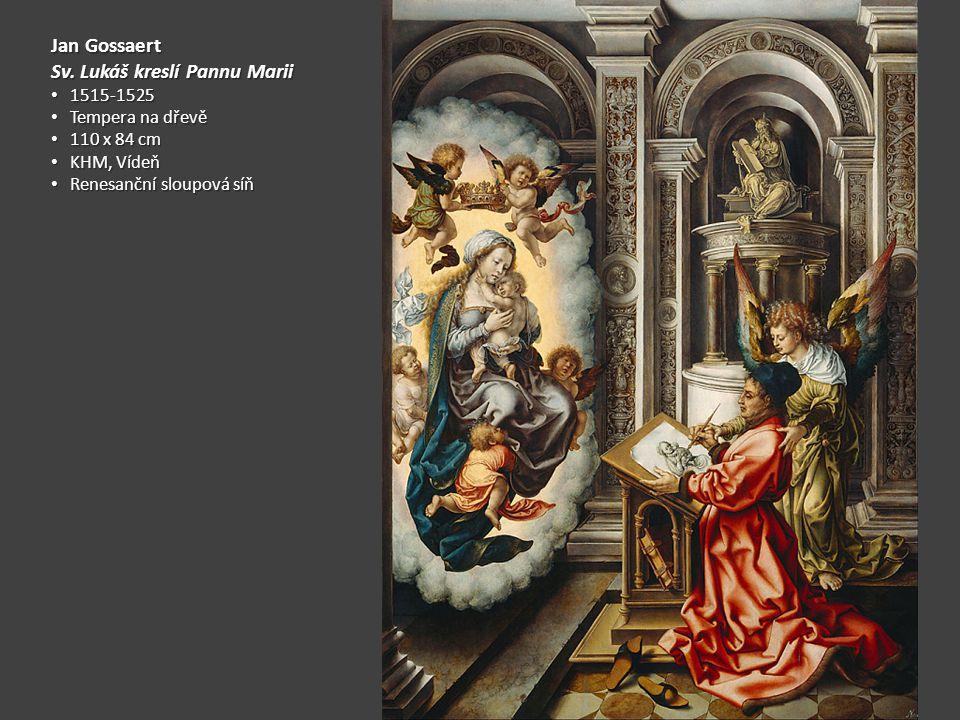 Jan Gossaert Sv. Lukáš kreslí Pannu Marii 1515-1525 1515-1525 Tempera na dřevě Tempera na dřevě 110 x 84 cm 110 x 84 cm KHM, Vídeň KHM, Vídeň Renesanč