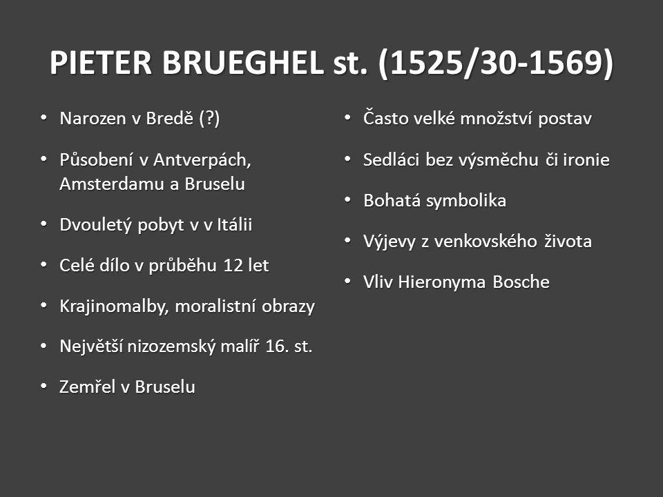 PIETER BRUEGHEL st. (1525/30-1569) Narozen v Bredě (?) Narozen v Bredě (?) Působení v Antverpách, Amsterdamu a Bruselu Působení v Antverpách, Amsterda