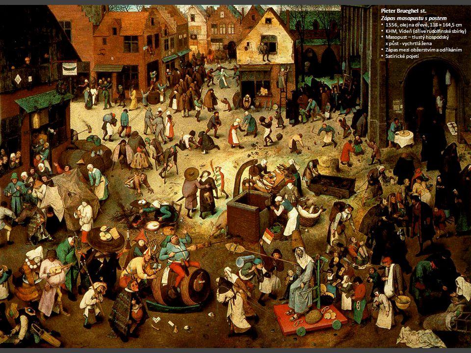 Pieter Brueghel st. Zápas masopustu s postem 1556, olej na dřevě, 1556, olej na dřevě, 118 × 164,5 cm KHM, Vídeň (dříve rudolfinské sbírky) KHM, Vídeň