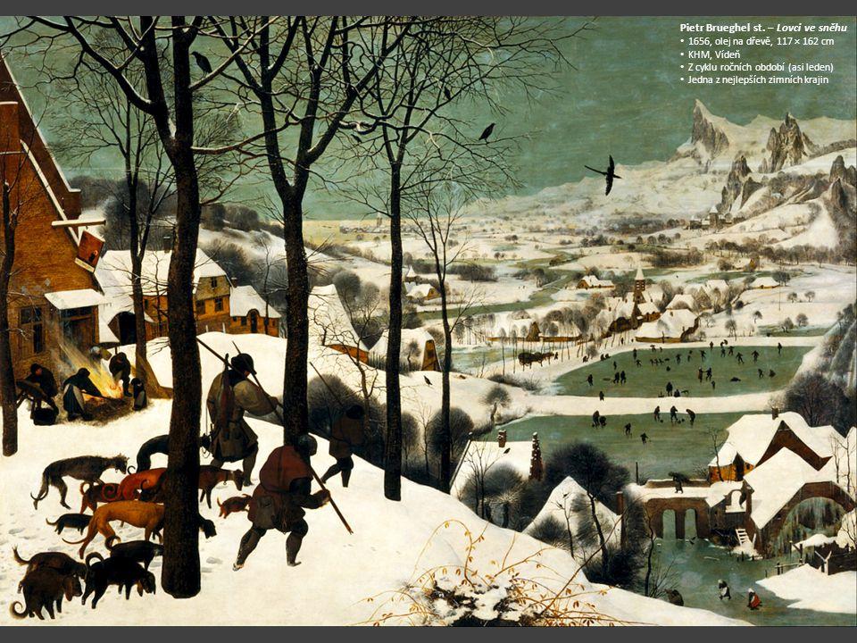 Pietr Brueghel st. – Lovci ve sněhu 1656, olej na dřevě, 117 × 162 cm KHM, Vídeň Z cyklu ročních období (asi leden) Jedna z nejlepších zimních krajin