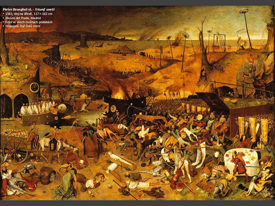 Pieter Brueghel st. - Triumf smrti 1562, olej na dřevě, 117 × 162 cm 1562, olej na dřevě, 117 × 162 cm Museo del Prado, Madrid Museo del Prado, Madrid