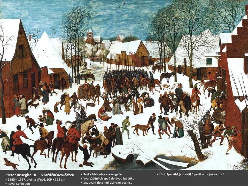 Pieter Brueghel st. – Vraždění neviňátek 1565 – 1567, olej na dřevě, 109 x 158 cm 1565 – 1567, olej na dřevě, 109 x 158 cm Royal Collection Royal Coll