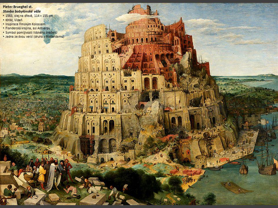 Pieter Brueghel st. Stavba babylónské věže 1563, olej na dřevě, 114 × 155 cm 1563, olej na dřevě, 114 × 155 cm KHM, Vídeň KHM, Vídeň Inspirace římským