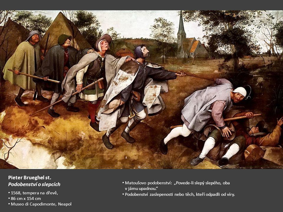 Pieter Brueghel st. Podobenství o slepcích 1568, tempera na dřevě, 1568, tempera na dřevě, 86 cm x 154 cm Museo di Capodimonte, Neapol Museo di Capodi