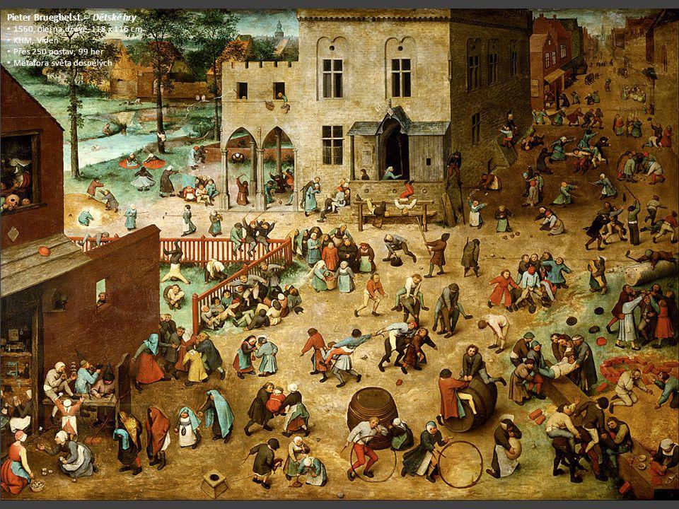 Pieter Brueghel st. – Dětské hry 1560, olej na dřevě, 118 x 116 cm KHM, Vídeň Přes 250 postav, 99 her Metafora světa dospělých