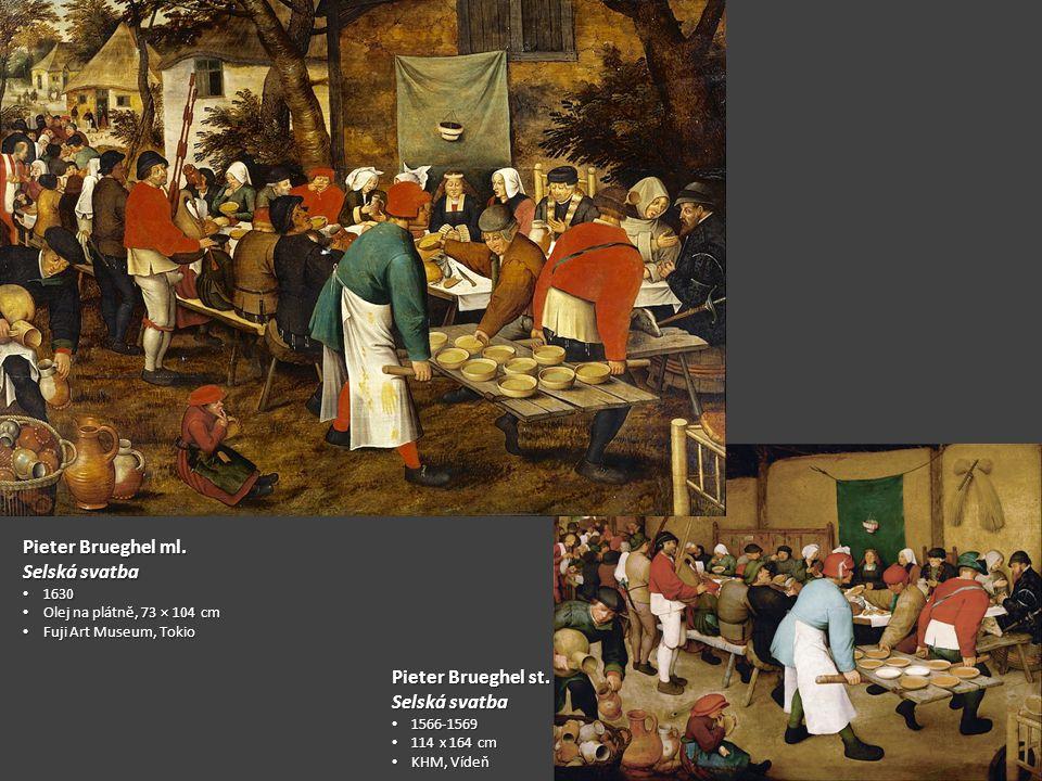 Pieter Brueghel ml. Selská svatba 1630 1630 Olej na plátně, 73 × 104 cm Olej na plátně, 73 × 104 cm Fuji Art Museum, Tokio Fuji Art Museum, Tokio Piet
