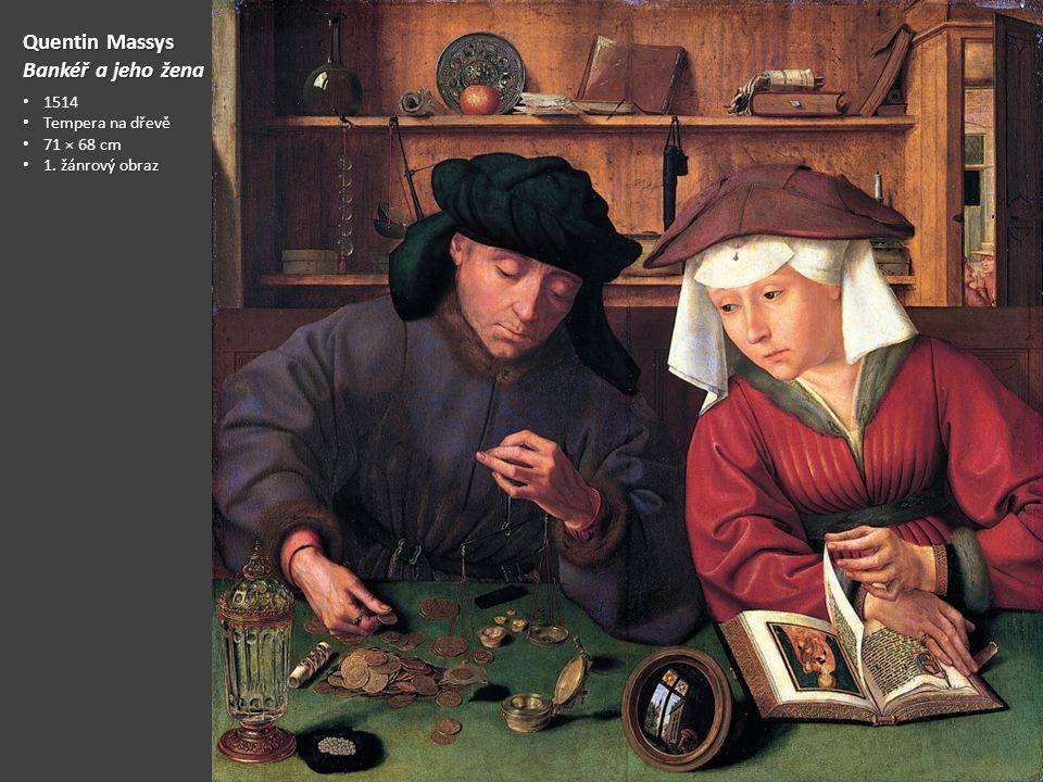 Quentin Massys Bankéř a jeho žena 1514 Tempera na dřevě Tempera na dřevě 71 × 68 cm 1. žánrový obraz 1. žánrový obraz