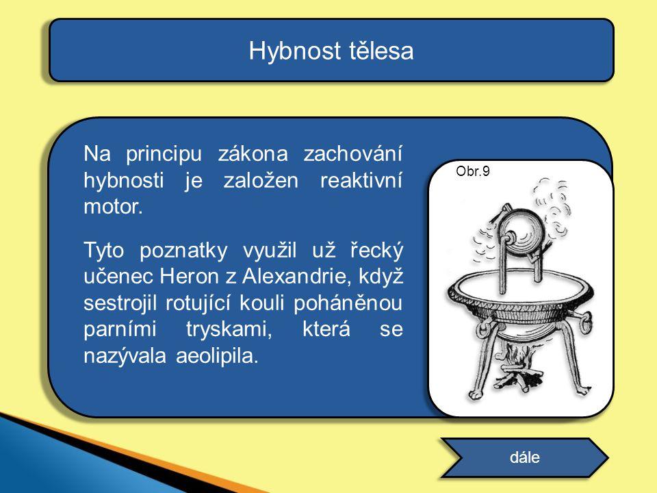 Hybnost tělesa Na principu zákona zachování hybnosti je založen reaktivní motor. Tyto poznatky využil už řecký učenec Heron z Alexandrie, když sestroj