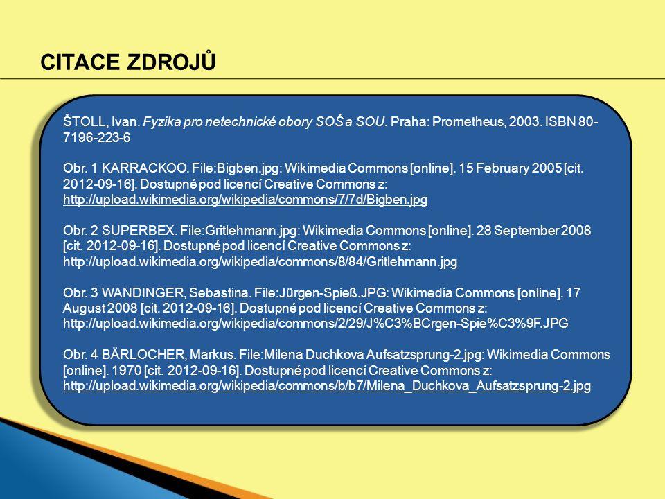 CITACE ZDROJŮ ŠTOLL, Ivan. Fyzika pro netechnické obory SOŠ a SOU. Praha: Prometheus, 2003. ISBN 80- 7196-223-6 Obr. 1 KARRACKOO. File:Bigben.jpg: Wik