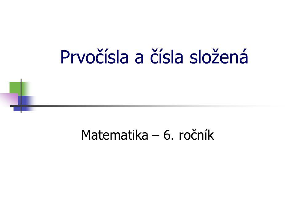Prvočísla a čísla složená Matematika – 6. ročník
