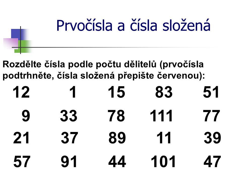 Prvočísla a čísla složená Rozdělte čísla podle počtu dělitelů (prvočísla podtrhněte, čísla složená přepište červenou): 12 115 83 51 9337811177 21 3789
