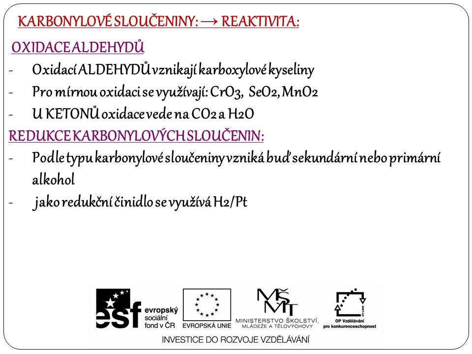 KARBONYLOVÉ SLOUČENINY: → REAKTIVITA: OXIDACE ALDEHYDŮ -Oxidací ALDEHYDŮ vznikají karboxylové kyseliny -Pro mírnou oxidaci se využívají: CrO3, SeO2, M