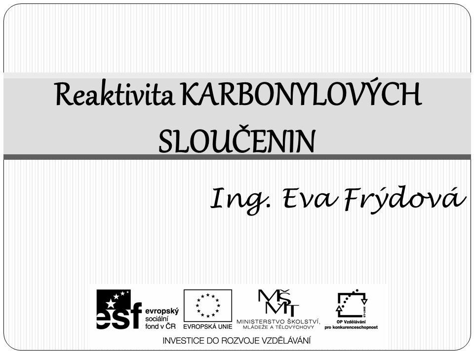 Reaktivita KARBONYLOVÝCH SLOUČENIN Ing. Eva Frýdová