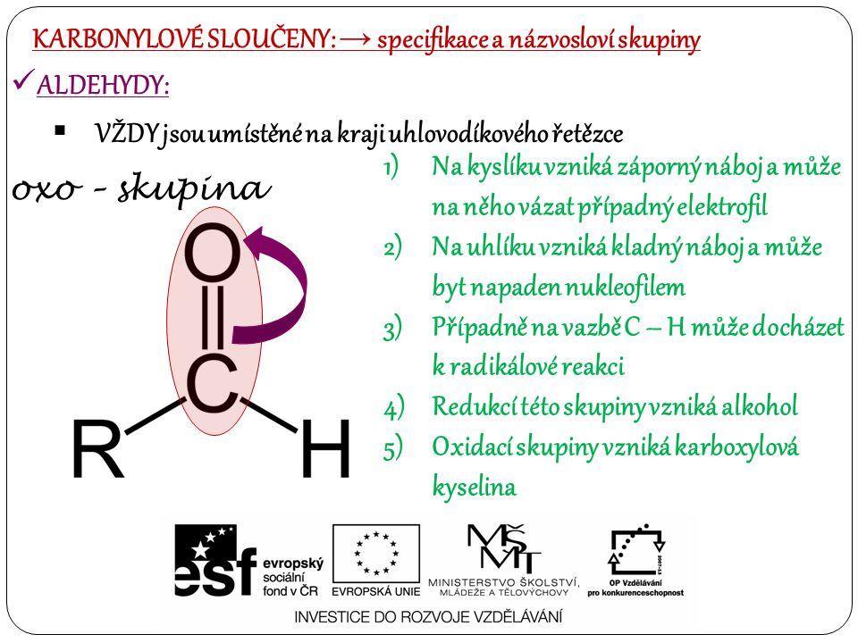 ALDEHYDY:  VŽDY jsou umístěné na kraji uhlovodíkového řetězce KARBONYLOVÉ SLOUČENY: → specifikace a názvosloví skupiny oxo – skupina 1)Na kyslíku vzn