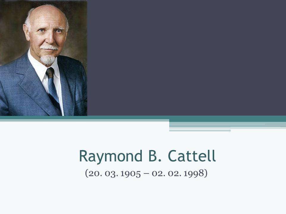 Životopis Raymond Bernard Cattell Americký psycholog britského původu, učitel Významný psycholog 20.