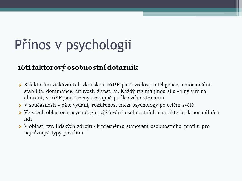 Přínos v psychologii 16ti faktorový osobnostní dotazník K faktorům získávaných zkouškou 16PF patří vřelost, inteligence, emocionální stabilita, domina