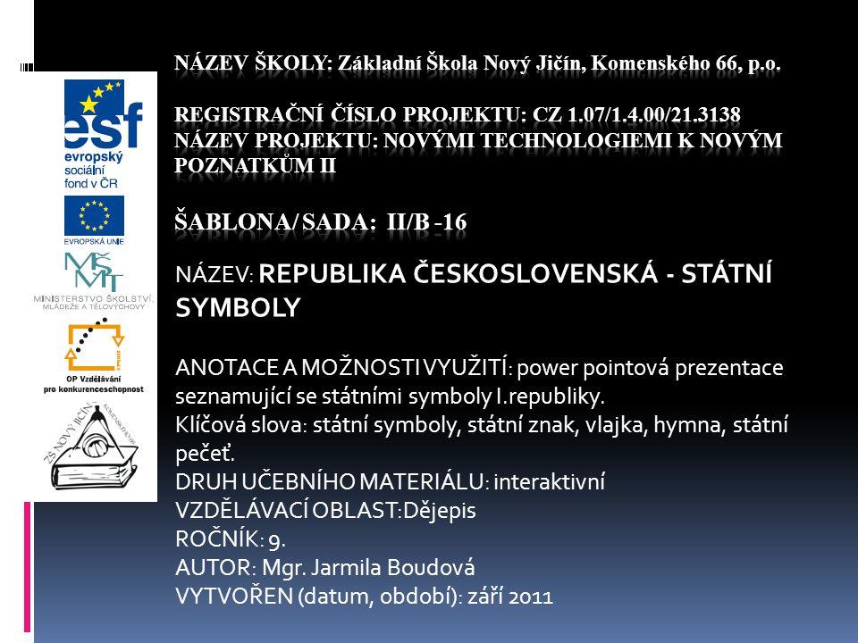NÁZEV: REPUBLIKA ČESKOSLOVENSKÁ - STÁTNÍ SYMBOLY ANOTACE A MOŽNOSTI VYUŽITÍ: power pointová prezentace seznamující se státními symboly I.republiky.