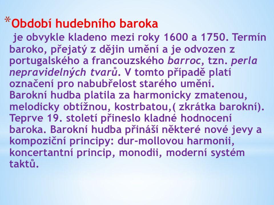 * Období hudebního baroka je obvykle kladeno mezi roky 1600 a 1750. Termín baroko, přejatý z dějin umění a je odvozen z portugalského a francouzského