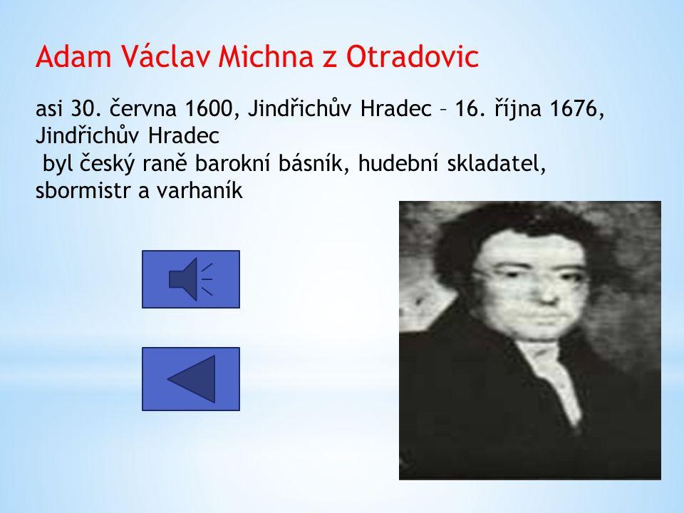 Adam Václav Michna z Otradovic asi 30. června 1600, Jindřichův Hradec – 16. října 1676, Jindřichův Hradec byl český raně barokní básník, hudební sklad