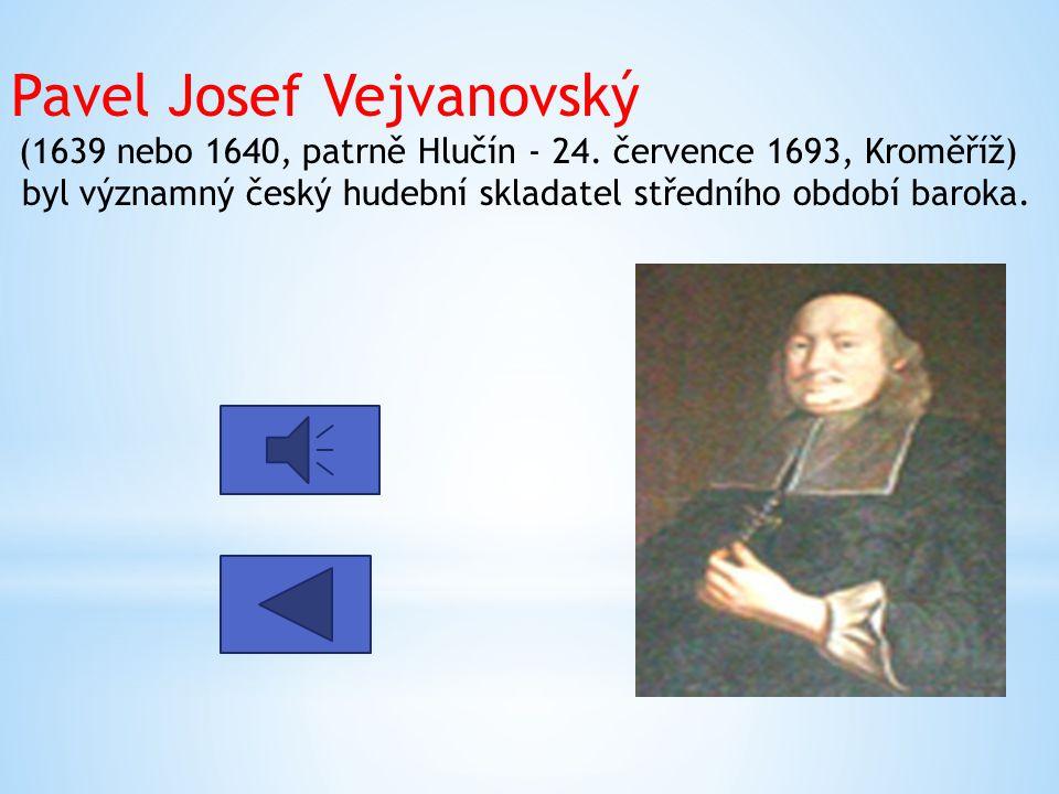 Pavel Josef Vejvanovský (1639 nebo 1640, patrně Hlučín - 24. července 1693, Kroměříž) byl významný český hudební skladatel středního období baroka.