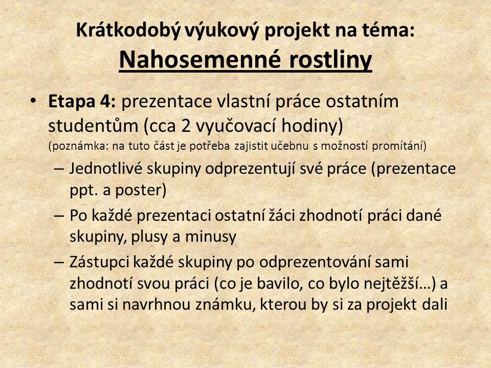 Etapa 4: prezentace vlastní práce ostatním studentům (cca 2 vyučovací hodiny) (poznámka: na tuto část je potřeba zajistit učebnu s možností promítání)