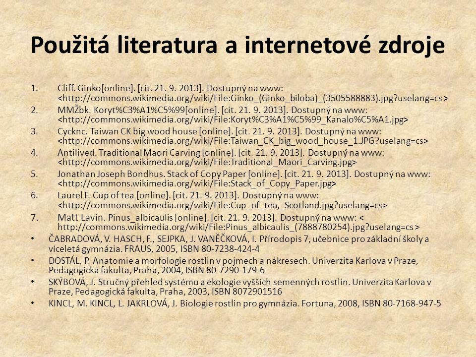 Použitá literatura a internetové zdroje 1.Cliff. Ginko[online]. [cit. 21. 9. 2013]. Dostupný na www: 2.MMŽbk. Koryt%C3%A1%C5%99[online]. [cit. 21. 9.