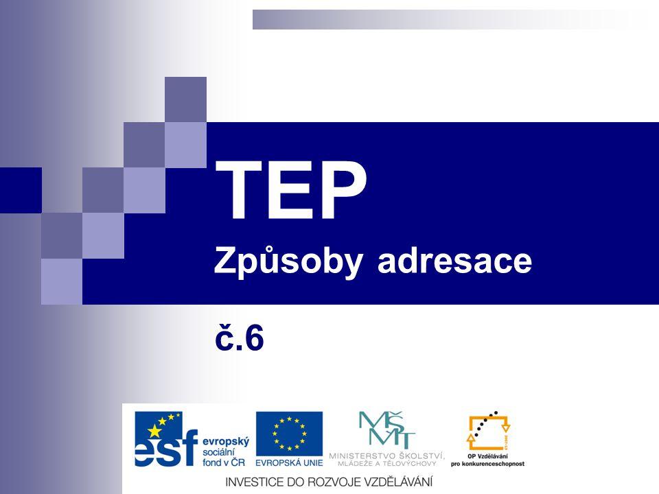 Způsoby adresace Téma Způsoby adresace TEP Předmět TEP Juránek Leoš Ing.