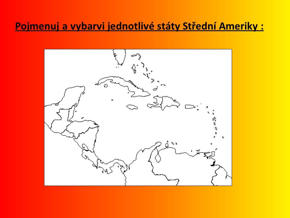 Pojmenuj a vybarvi jednotlivé státy Střední Ameriky :