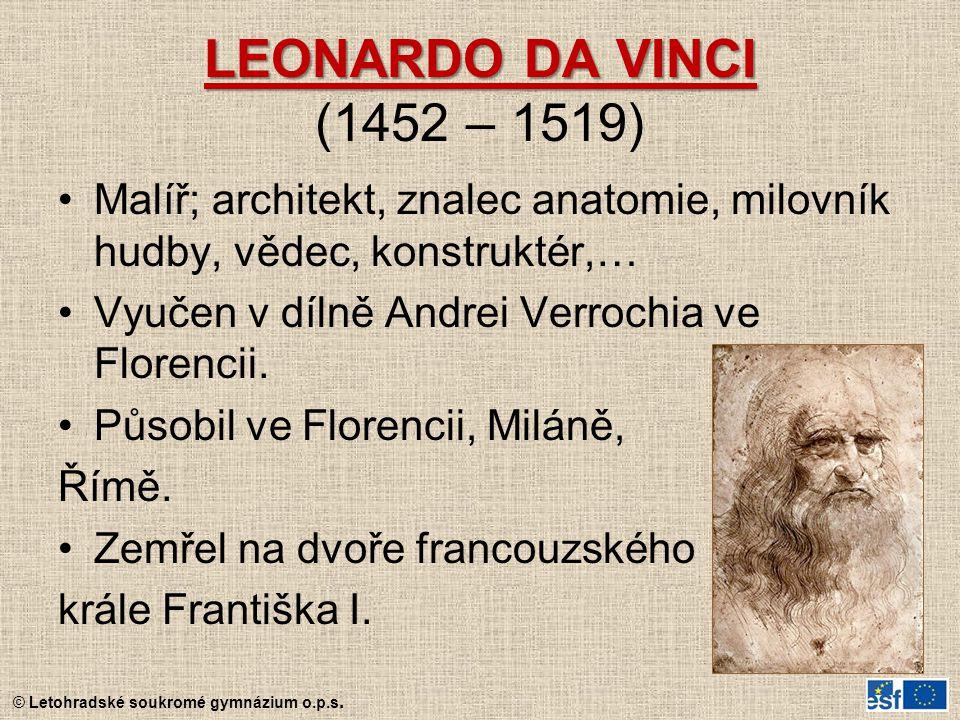 © Letohradské soukromé gymnázium o.p.s. LEONARDO DA VINCI LEONARDO DA VINCI (1452 – 1519) Malíř; architekt, znalec anatomie, milovník hudby, vědec, ko