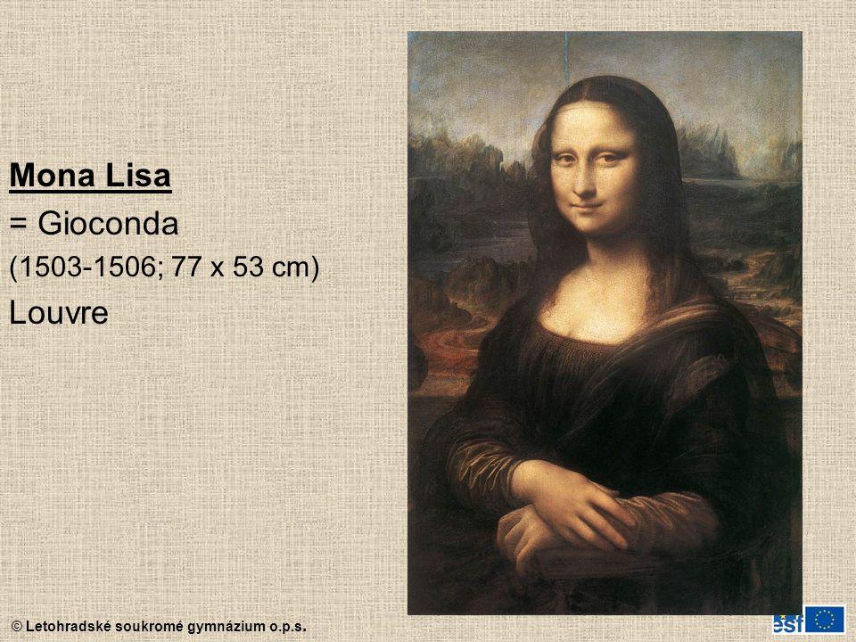 © Letohradské soukromé gymnázium o.p.s. Mona Lisa = Gioconda (1503-1506; 77 x 53 cm) Louvre