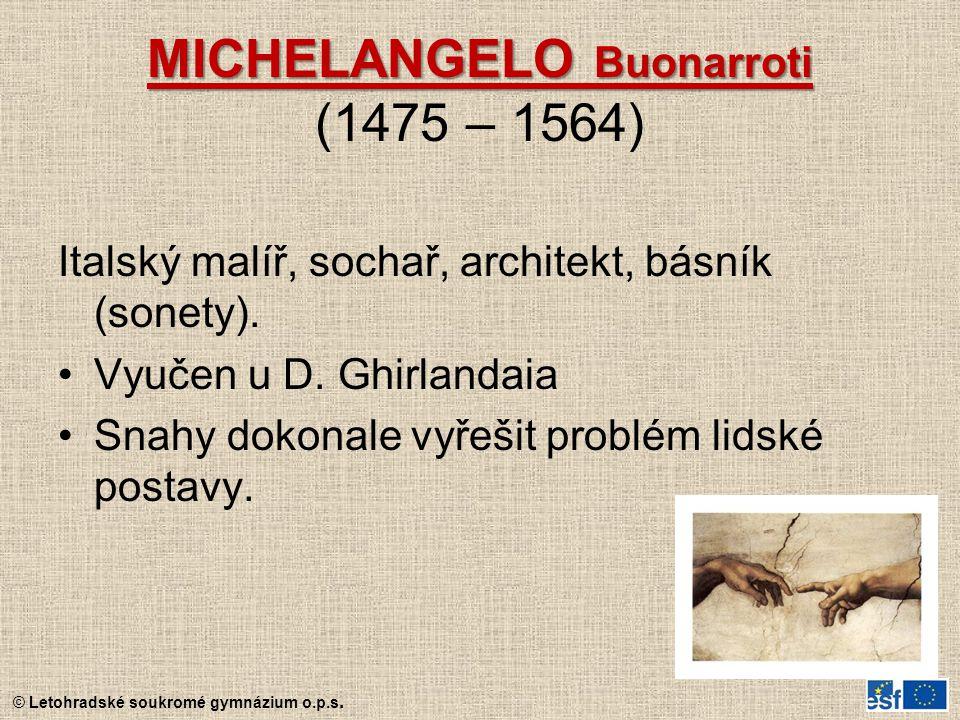 MICHELANGELO Buonarroti MICHELANGELO Buonarroti (1475 – 1564) Italský malíř, sochař, architekt, básník (sonety). Vyučen u D. Ghirlandaia Snahy dokonal
