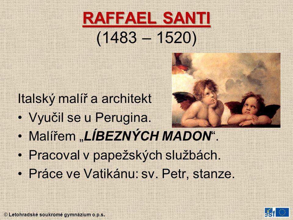 """© Letohradské soukromé gymnázium o.p.s. RAFFAEL SANTI RAFFAEL SANTI (1483 – 1520) Italský malíř a architekt Vyučil se u Perugina. Malířem """"LÍBEZNÝCH M"""