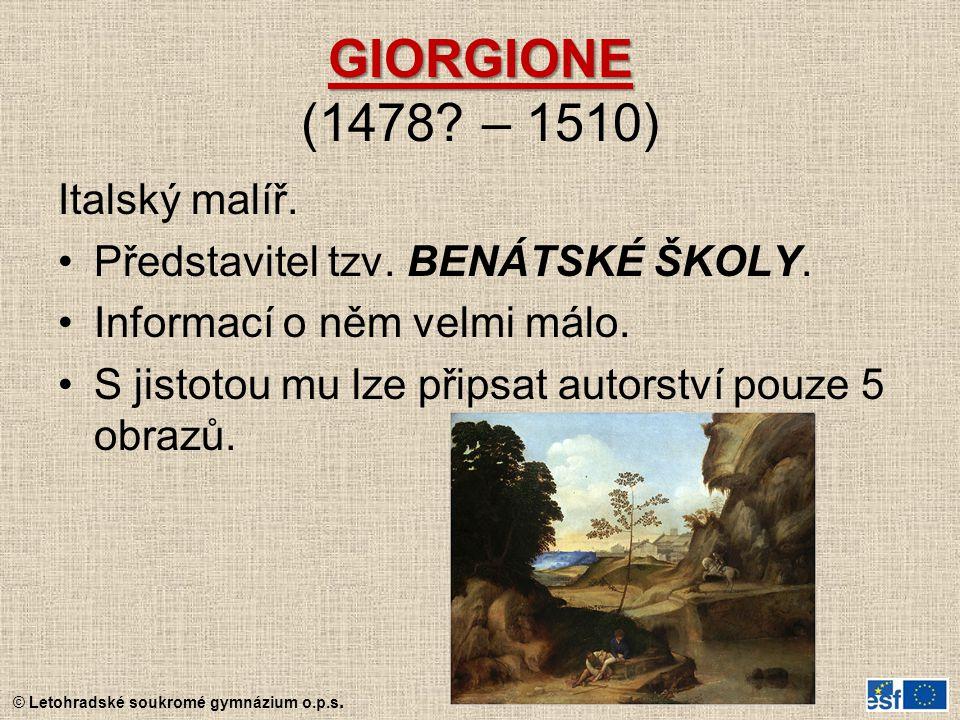 GIORGIONE GIORGIONE (1478? – 1510) Italský malíř. Představitel tzv. BENÁTSKÉ ŠKOLY. Informací o něm velmi málo. S jistotou mu lze připsat autorství po