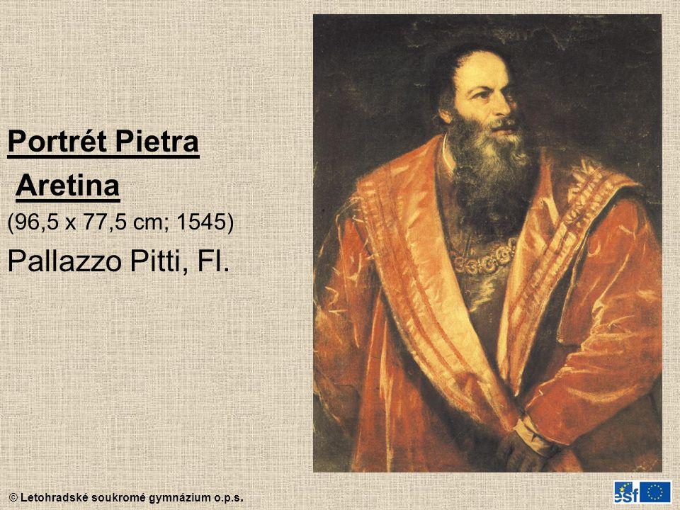 © Letohradské soukromé gymnázium o.p.s. Portrét Pietra Aretina (96,5 x 77,5 cm; 1545) Pallazzo Pitti, Fl.
