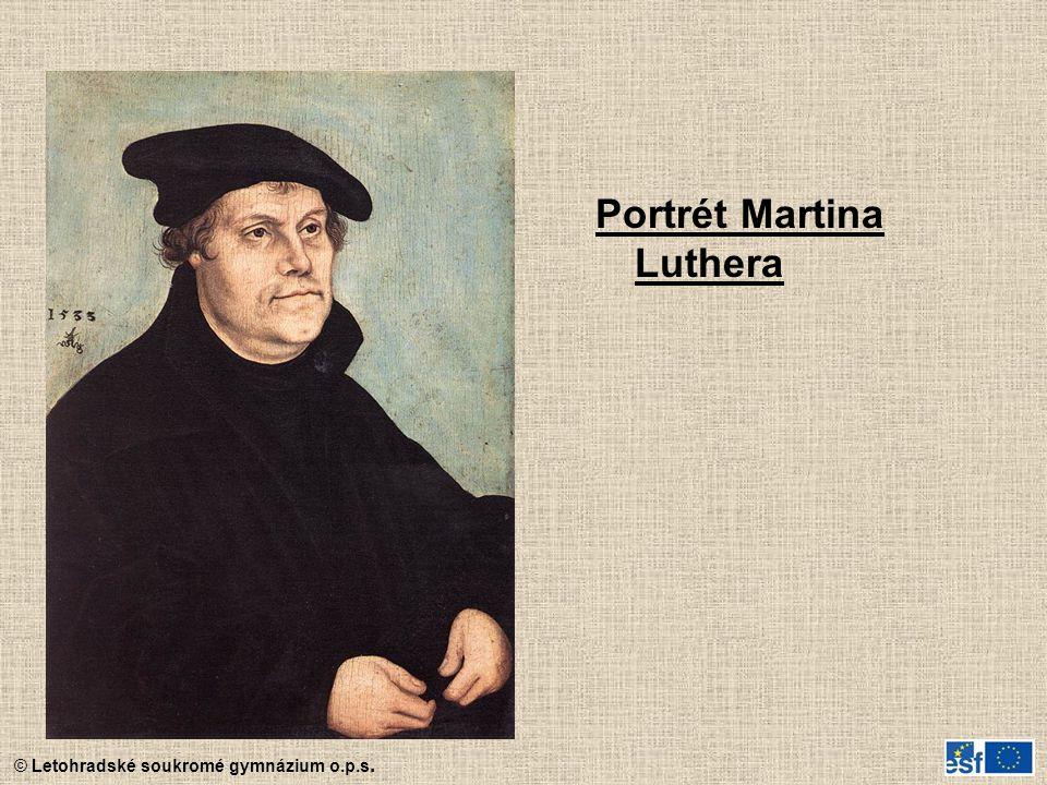 © Letohradské soukromé gymnázium o.p.s. Portrét Martina Luthera