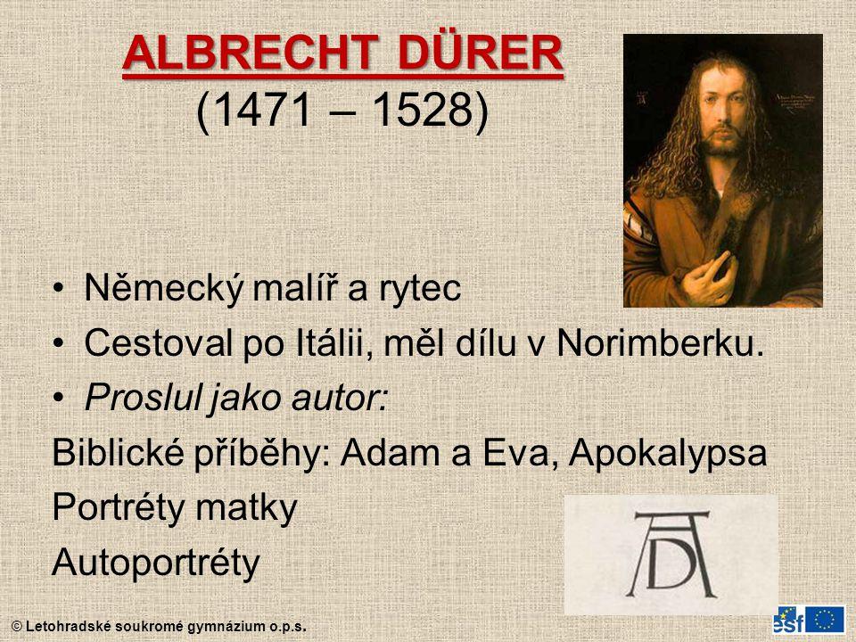 © Letohradské soukromé gymnázium o.p.s. ALBRECHT DÜRER ALBRECHT DÜRER (1471 – 1528) Německý malíř a rytec Cestoval po Itálii, měl dílu v Norimberku. P