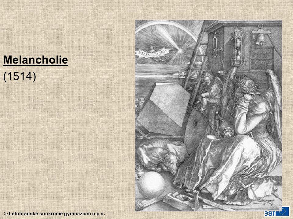 © Letohradské soukromé gymnázium o.p.s. Melancholie (1514)