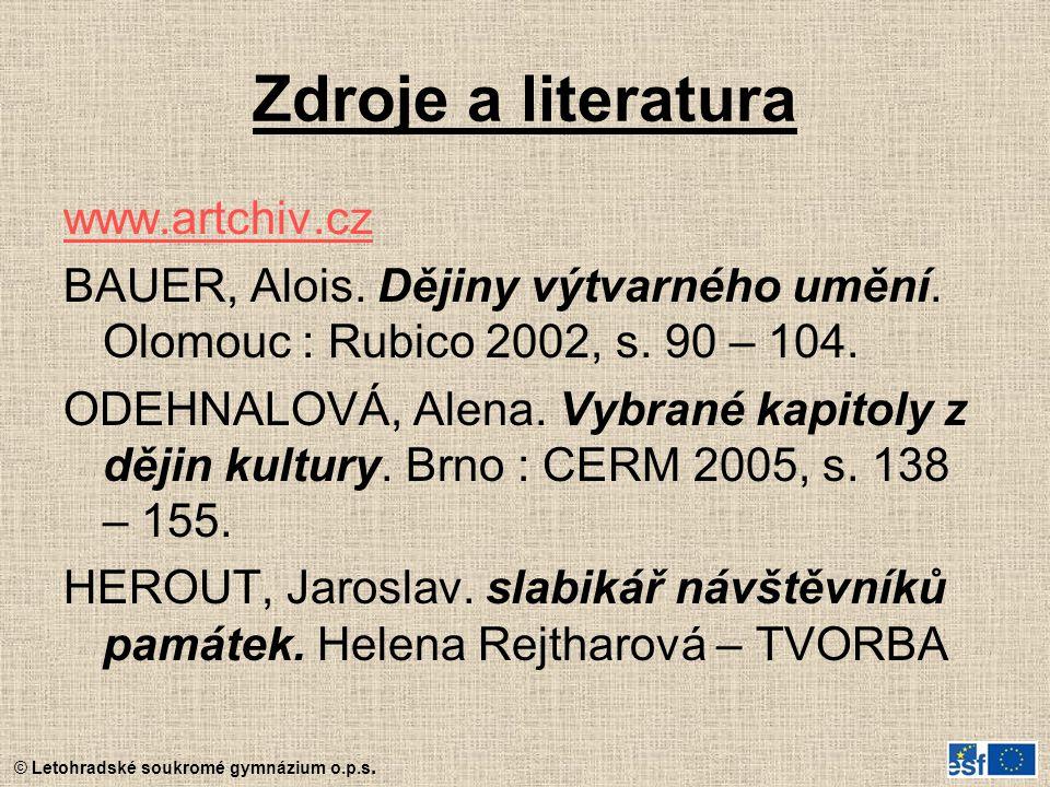 Zdroje a literatura www.artchiv.cz BAUER, Alois. Dějiny výtvarného umění. Olomouc : Rubico 2002, s. 90 – 104. ODEHNALOVÁ, Alena. Vybrané kapitoly z dě