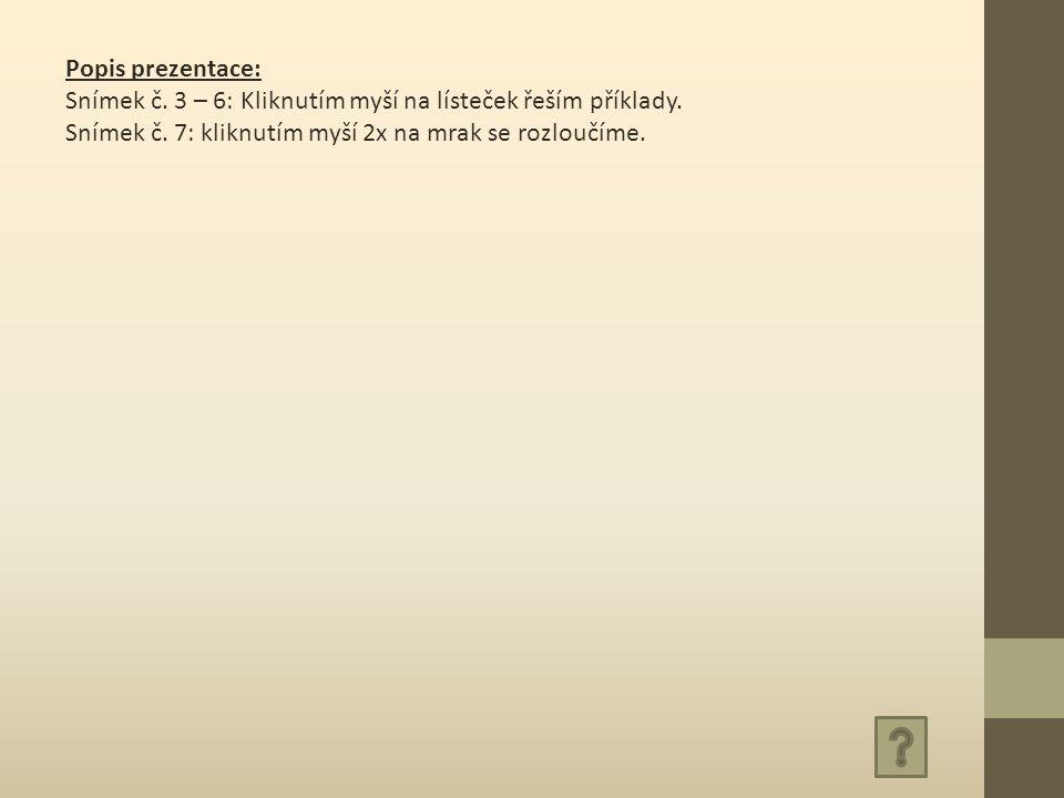 Popis prezentace: Snímek č. 3 – 6: Kliknutím myší na lísteček řeším příklady.