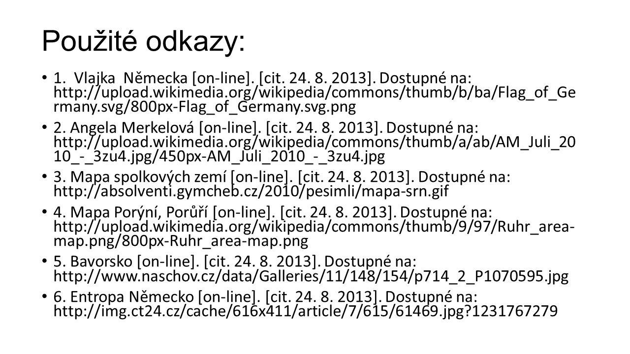 Použité odkazy: 1. Vlajka Německa [on-line]. [cit. 24. 8. 2013]. Dostupné na: http://upload.wikimedia.org/wikipedia/commons/thumb/b/ba/Flag_of_Ge rman