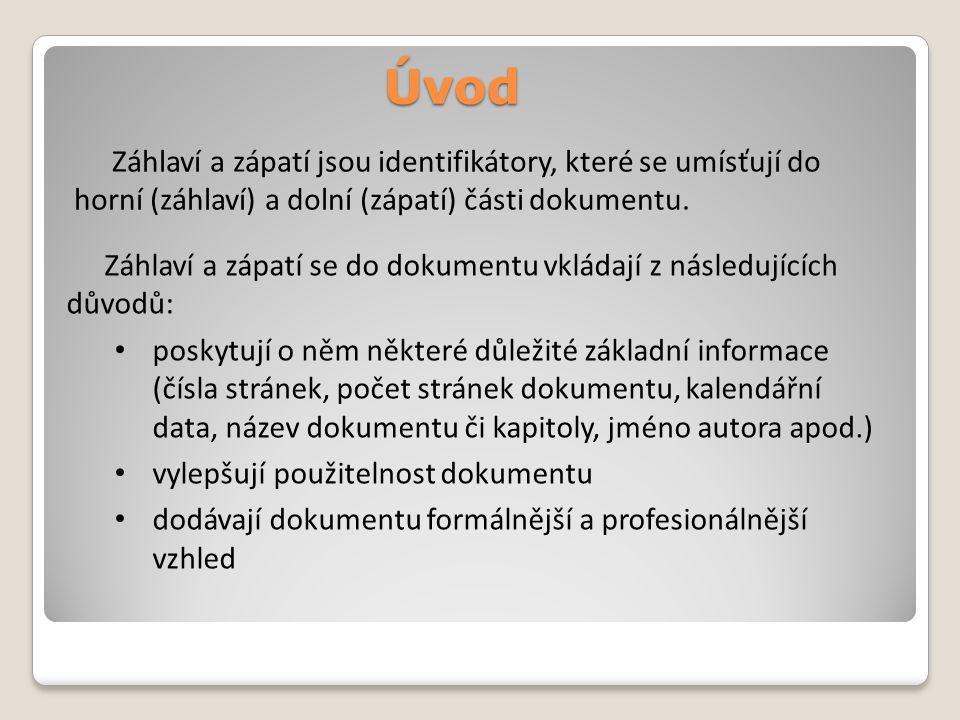 Úvod Záhlaví a zápatí jsou identifikátory, které se umísťují do horní (záhlaví) a dolní (zápatí) části dokumentu.