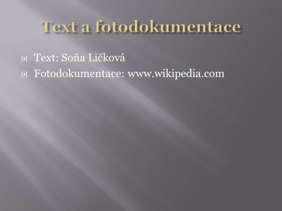  Text: Soňa Ličková  Fotodokumentace: www.wikipedia.com