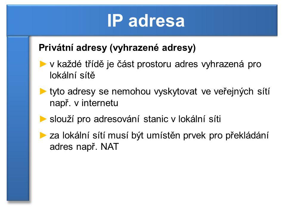 Privátní adresy (vyhrazené adresy) ►v každé třídě je část prostoru adres vyhrazená pro lokální sítě ►tyto adresy se nemohou vyskytovat ve veřejných sítí např.
