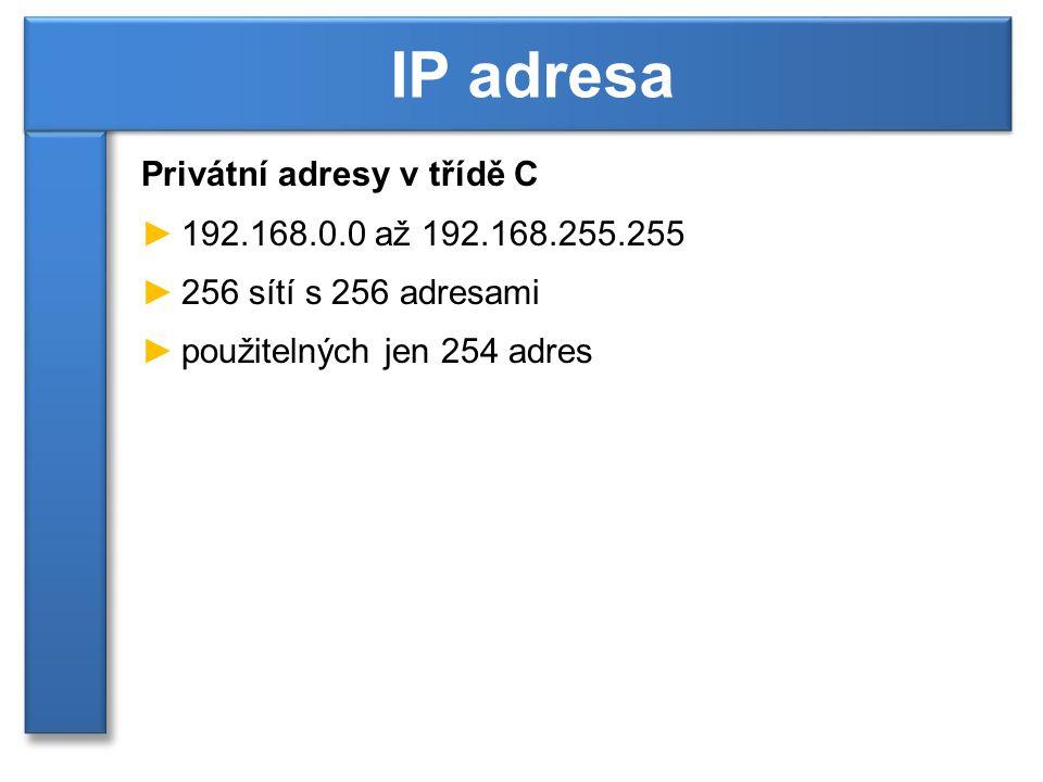 Privátní adresy v třídě C ►192.168.0.0 až 192.168.255.255 ►256 sítí s 256 adresami ►použitelných jen 254 adres IP adresa