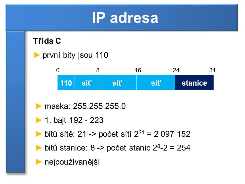 Třída C ►první bity jsou 110 IP adresa 110síť stanice 08162431 ►maska: 255.255.255.0 ►1.
