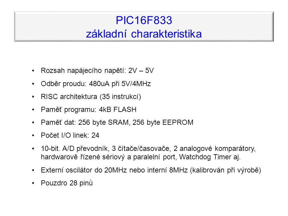 Rozsah napájecího napětí: 2V – 5V Odběr proudu: 480uA při 5V/4MHz RISC architektura (35 instrukcí) Paměť programu: 4kB FLASH Paměť dat: 256 byte SRAM, 256 byte EEPROM Počet I/O linek: 24 10-bit.